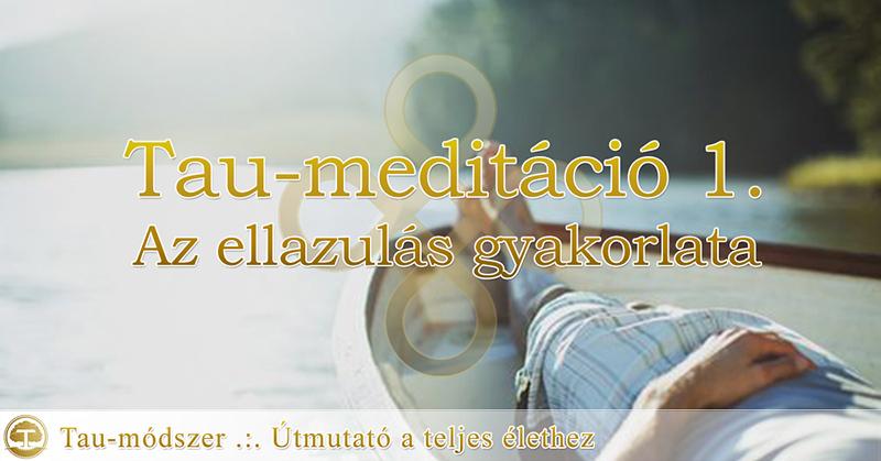 Tau-meditáció 01: Az Ellazulás gyakorlata