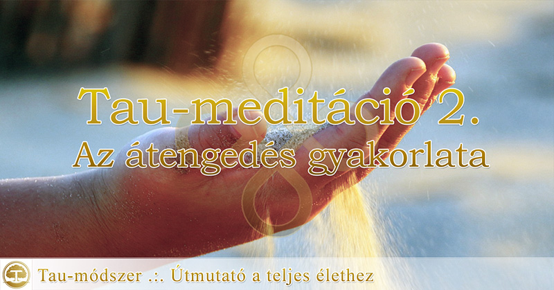 Tau-meditáció 02: Az Átengedés Gyakorlata